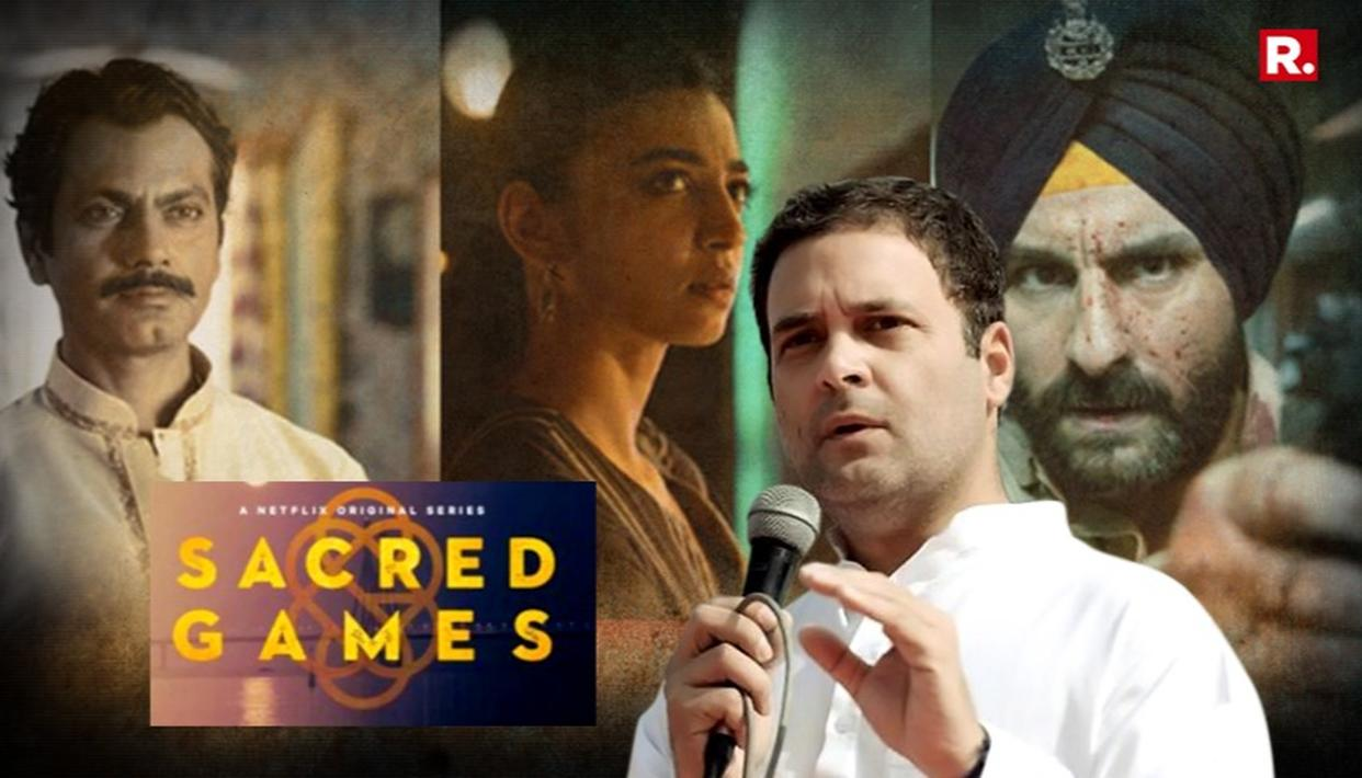 SACRED GAMES COMPLAINT: 4 REASONS RAHUL SHOULD TELL CONG TO CHILL OUT