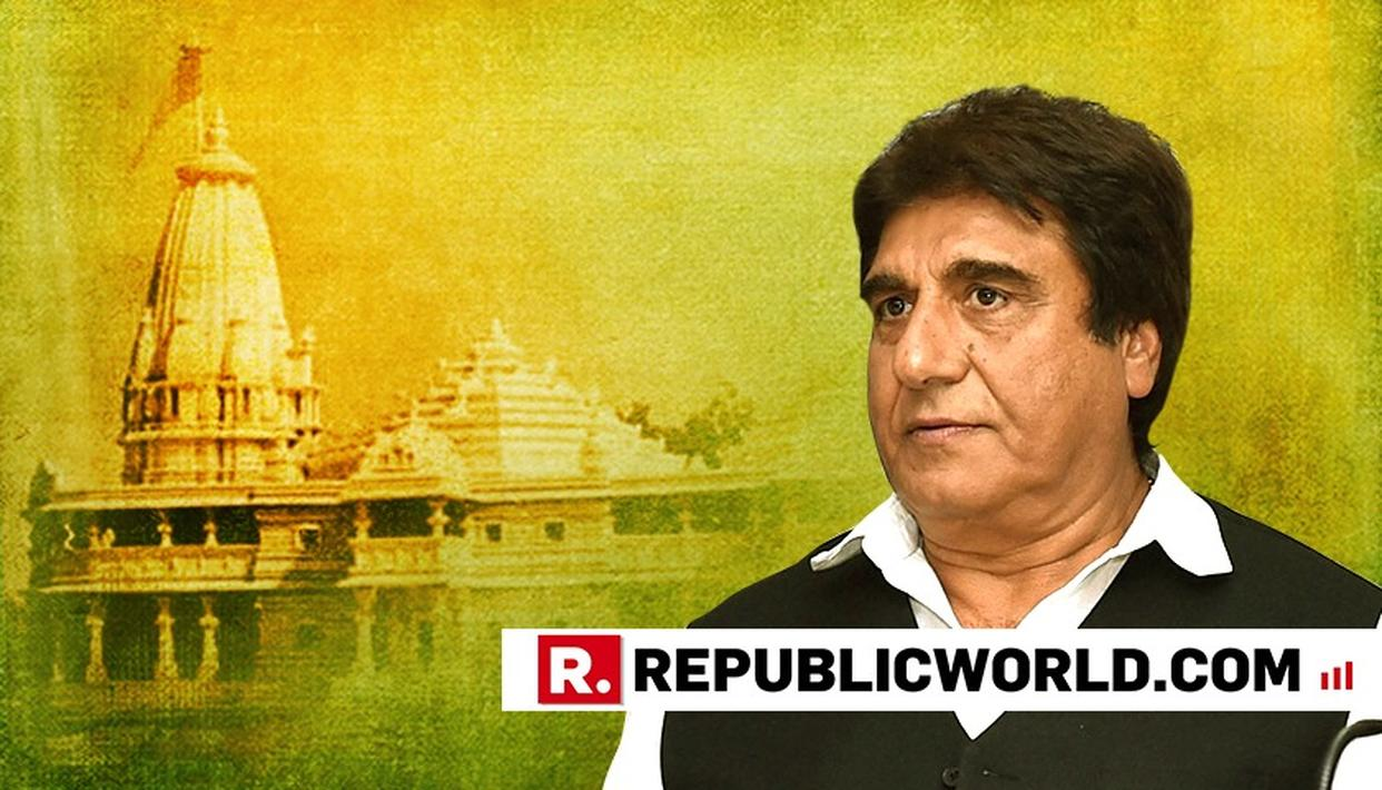 ''CONGRESS NEVER OPPOSED RAM TEMPLE, EVEN MUSLIMS WANT IT NOW'', SAYS RAJ BABBAR