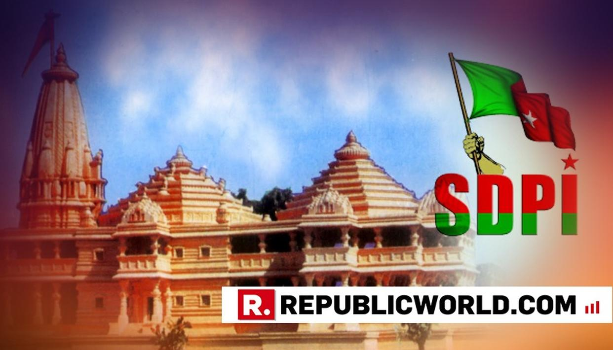 WON'T ALLOW THE CONSTRUCTION OF RAM MANDIR PREPARED TO FACE WAR: SDPI LEADER