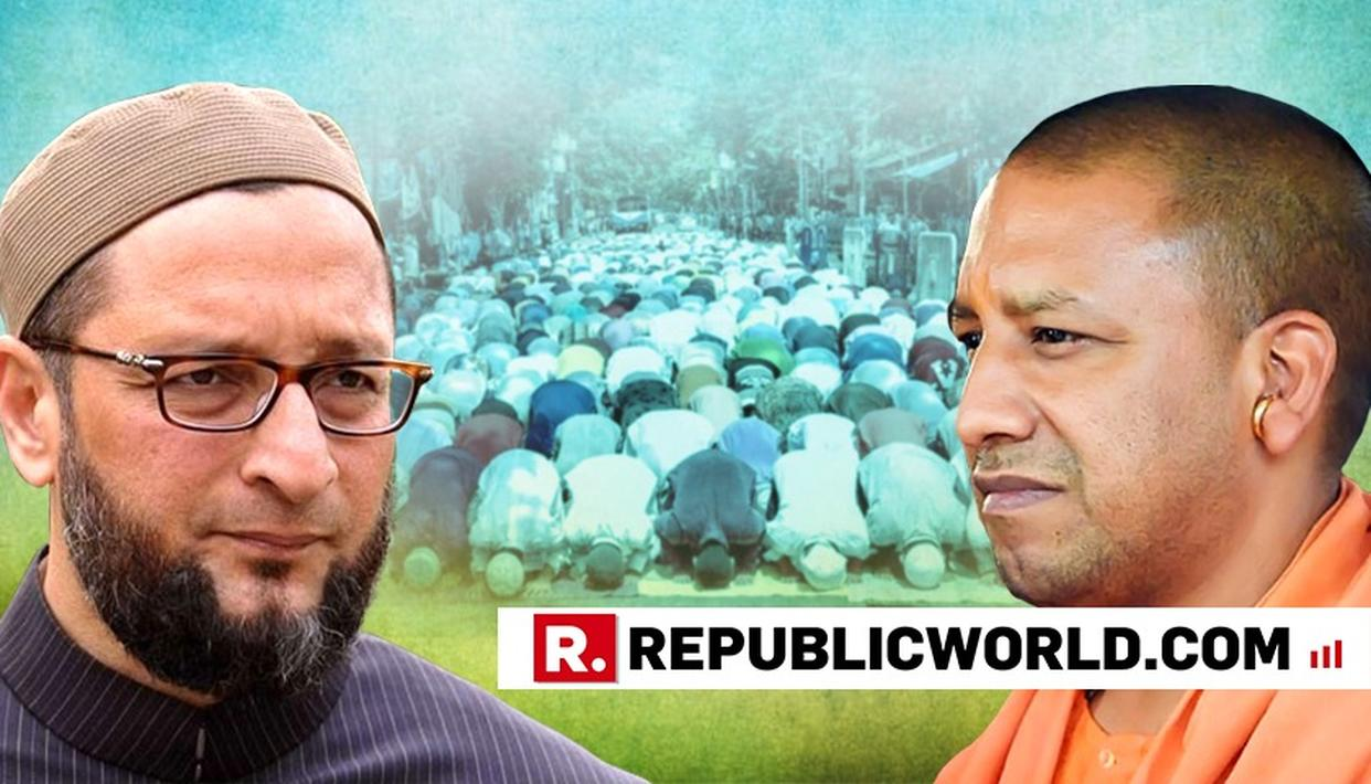 OWAISI TAKES ON CM YOGI OVER NAMAZ DIRECTIVE