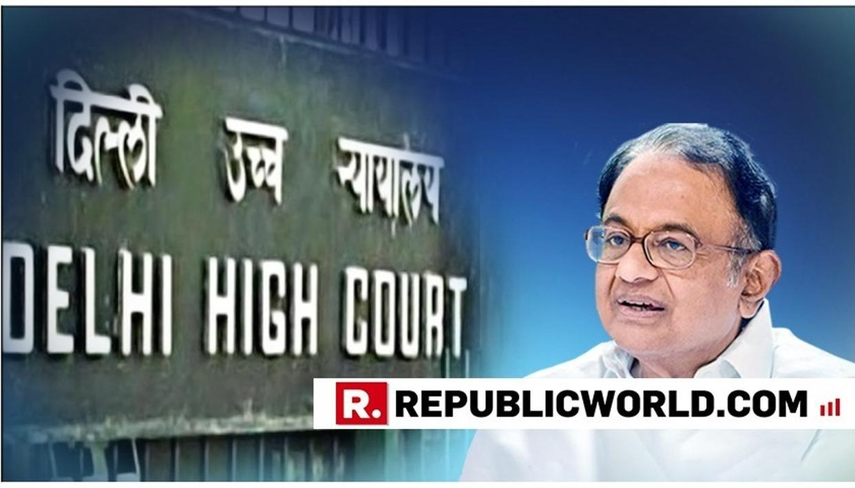 INX MEDIA CASE: HC ALLOWS CHIDAMBARAM TO PLACE ADD'L DOCUMENTS ON RECORD IN ANTICIPATORY BAIL PLEA