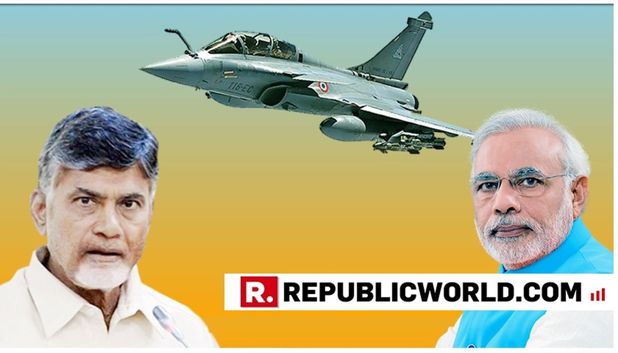 CHANDRABABU NAIDU LASHES OUT AT PM MODI ON RAFALE, DEMANDS INDEPENDENT PROBE