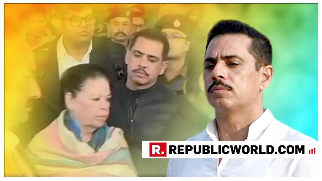 ROBERT VADRA AND MOTHER MAUREEN TO FACE ED QUESTIONING IN BIKANER LAND CASE: LIVE UPDATES