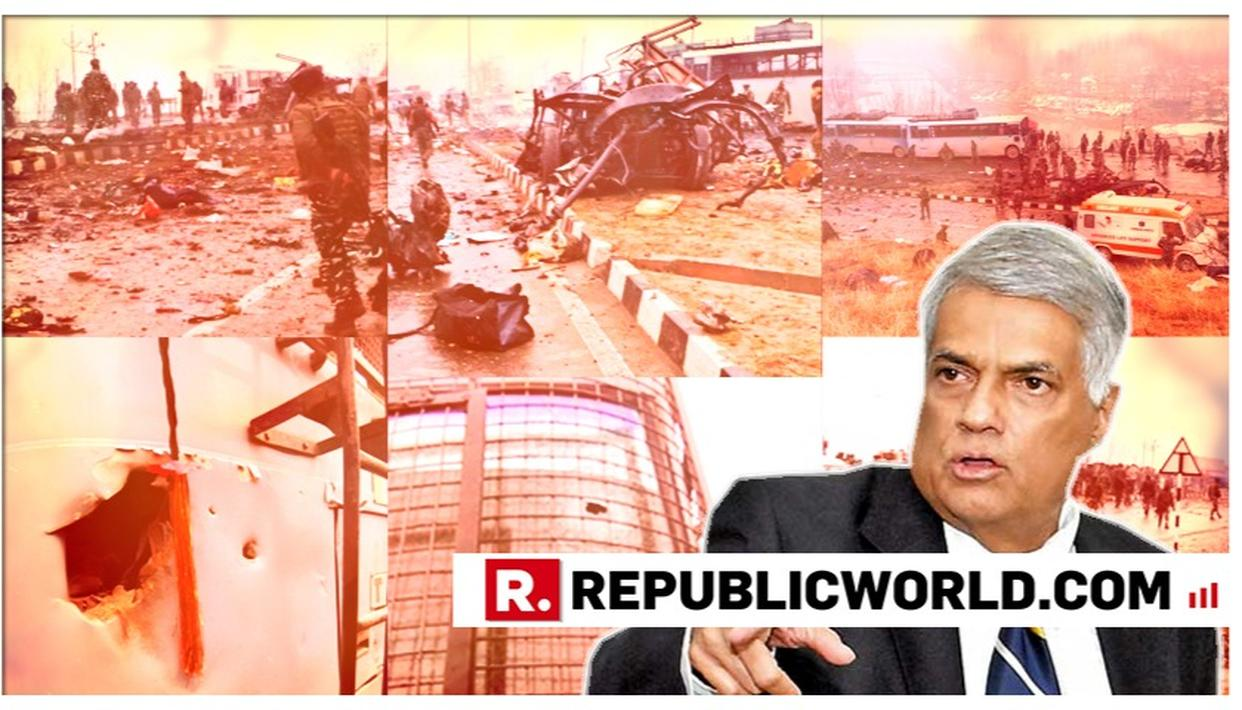 """WORST EVEN TERROR ATTACK SINCE 1989"", SAYS SRI LANKAN PM RANIL WICKREMESINGHE EXPRESSING SOLIDARITY TO PM MODI AND FAMILIES OF MARTYRS OVER ATTACK IN PULWAMA"