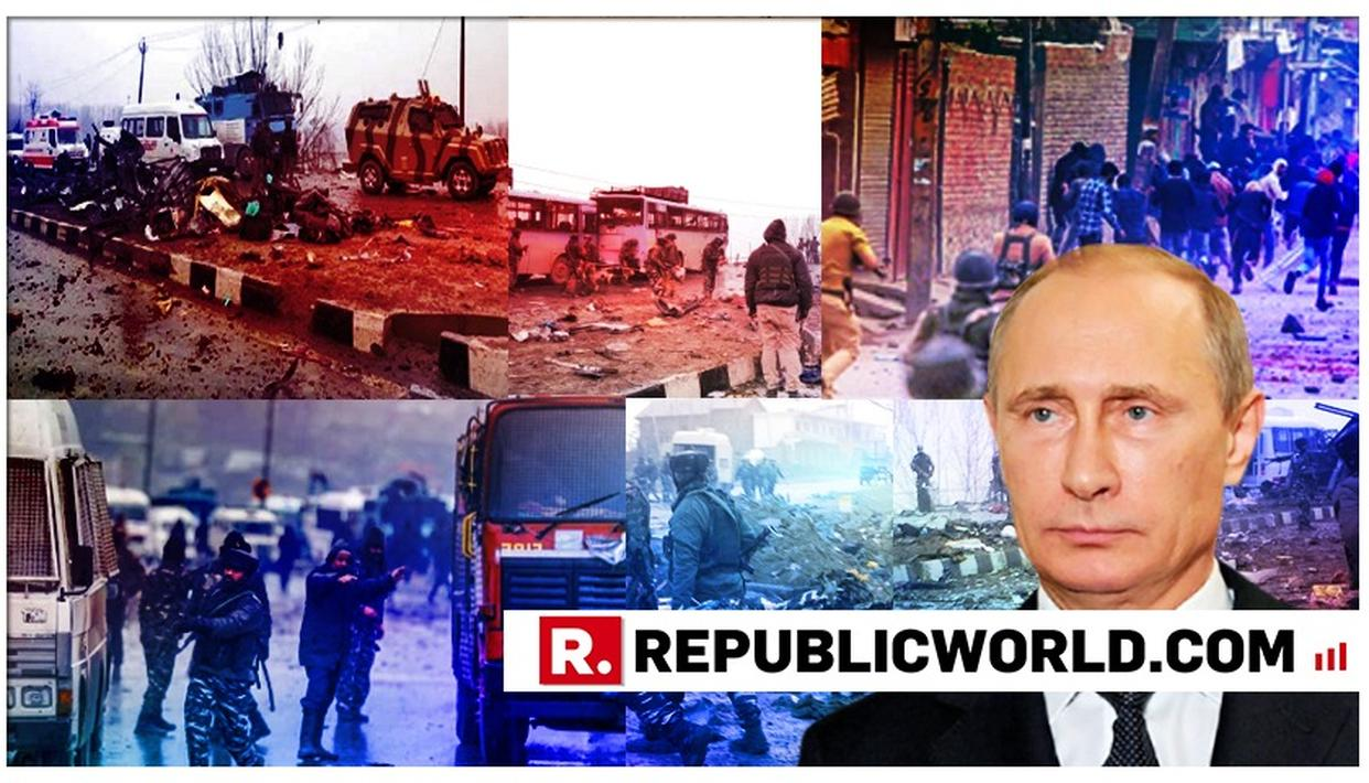 RUSSIA PRESIDENT VLADIMIR PUTIN CONFIRMS TO STRENGTHEN COUNTER-TERRORISM COOPERATION WITH INDIA; CONDEMNS TERROR ATTACK IN PULWAMA BY PAK-BACKED JEM