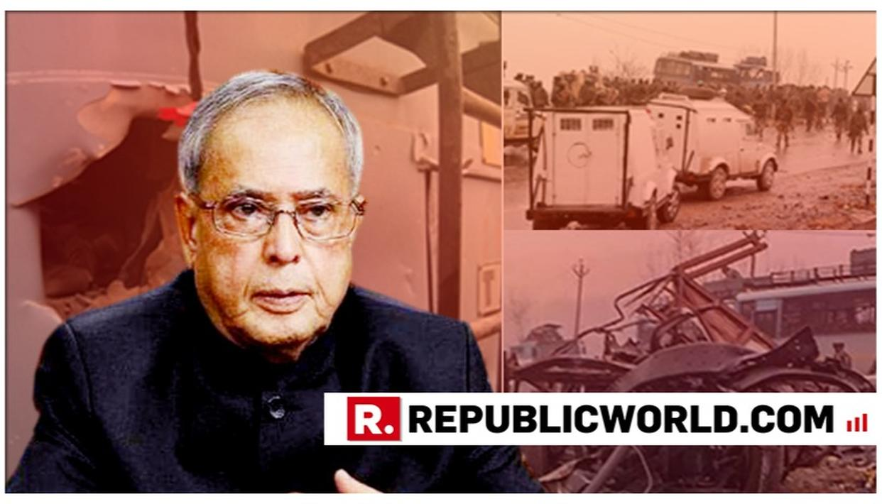 PAINED BY INHUMAN ACT PERPETRATED BY TERRORISTS: FORMER PRESIDENT PRANAB MUKHERJEE ON PULWAMA ATTACK