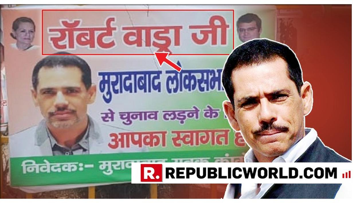 ROBERT VADRA INVITED TO CONTEST LOK SABHA POLLS FROM MORADABAD, DAY AFTER POLITICAL DIVE