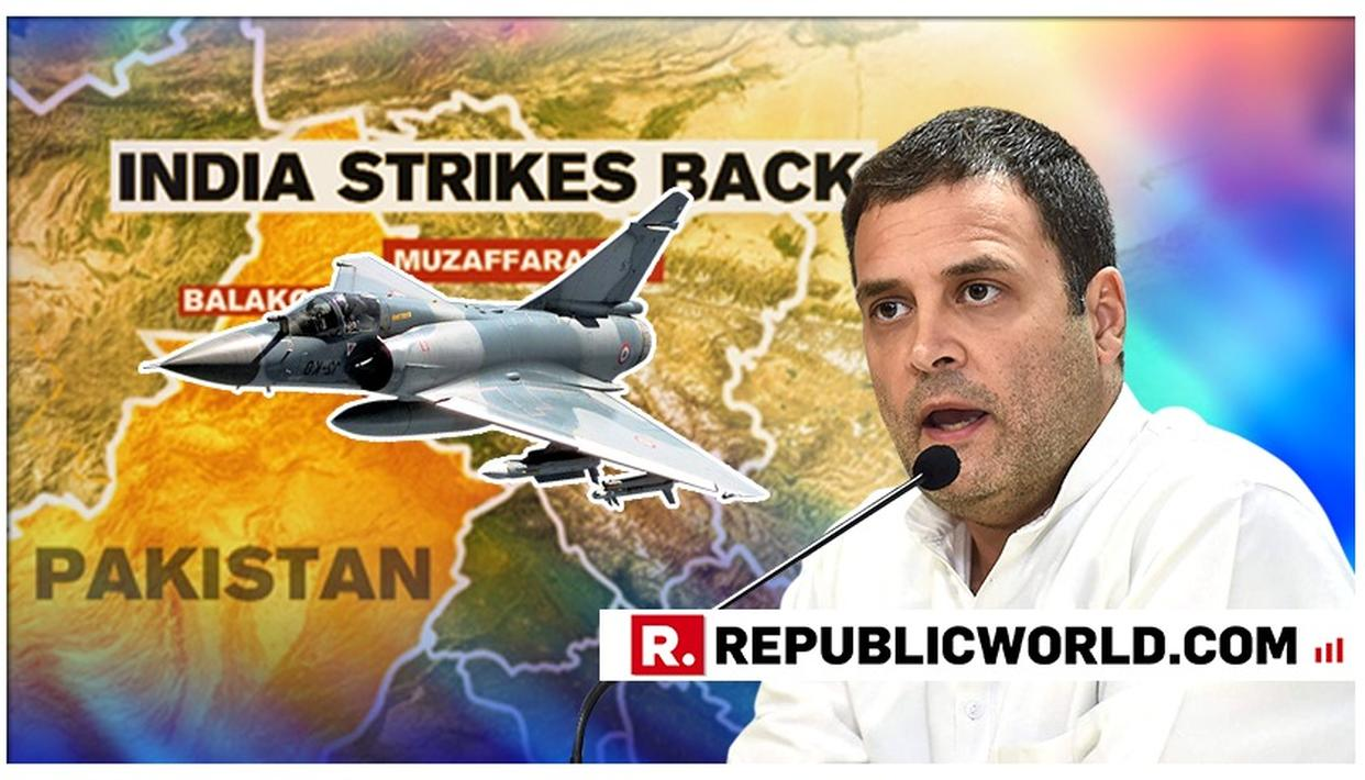 RAHUL GANDHI LAUDS IAF PILOTS FOR AIR STRIKES ON PAKISTAN