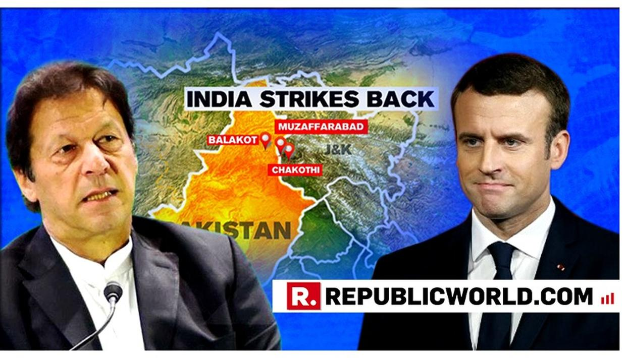 WORLD WITH INDIA: FRANCE ISSUES STATEMENT BACKING INDIA FOLLOWING IAF'S STRIKE ON PAKISTAN'S TERROR BASES, TELLS IMRAN KHAN TO END TERRORIST GROUPS ON ITS SOIL