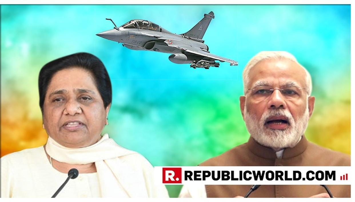 UNBELIEVABLE: NOW, OPPOSITION ASKS MODI GOVERNMENT WHY RAFALE HASN'T BEEN INDUCTED YET; 'BETTER EXPLAIN THIS LAPSE', SAYS MAYAWATI