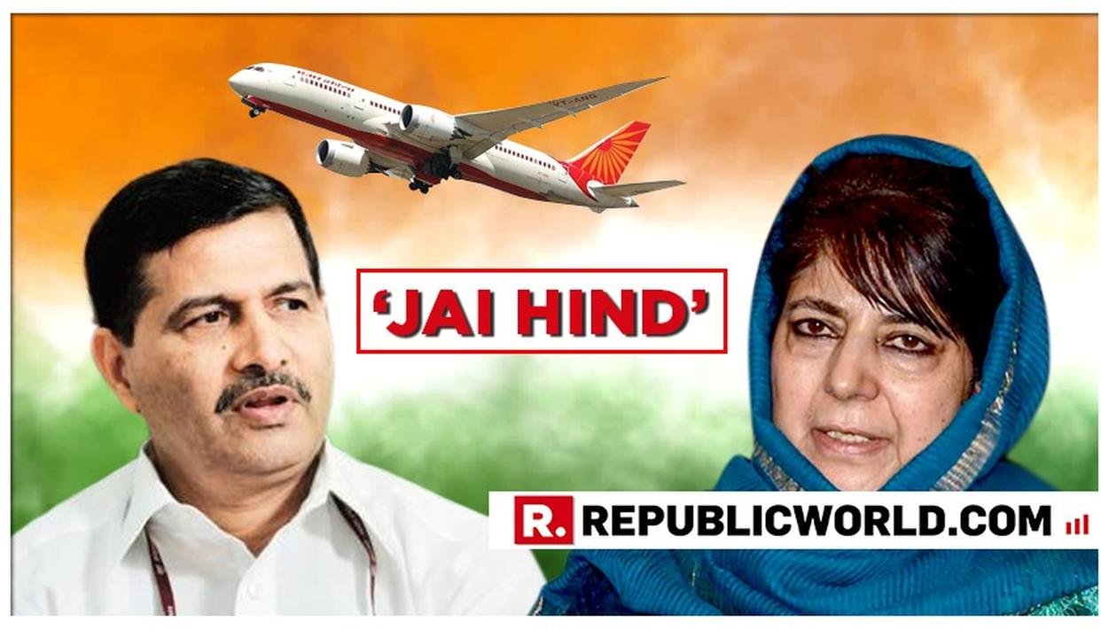 AIR INDIA REFUSES TO BE COWED BY MEHMOOBA MUFTI'S JIBE, STATE-AIRLINE'S CHIEF REITERATES 'JAI HIND' AND PRIORITY BOARDING FOR FORCES. READ HIS STATEMENT