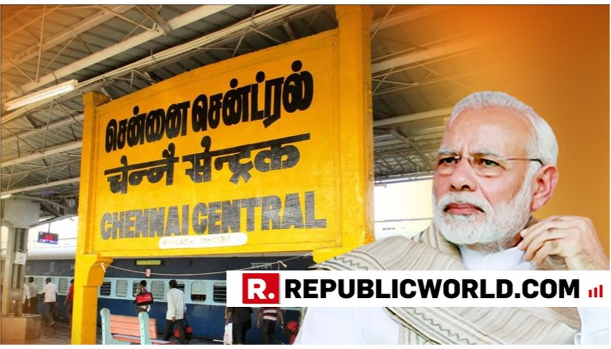 CHENNAI CENTRAL STATION TO BE RENAMED AFTER FORMER TAMIL NADU CM MGR, ANNOUNCES PM MODI
