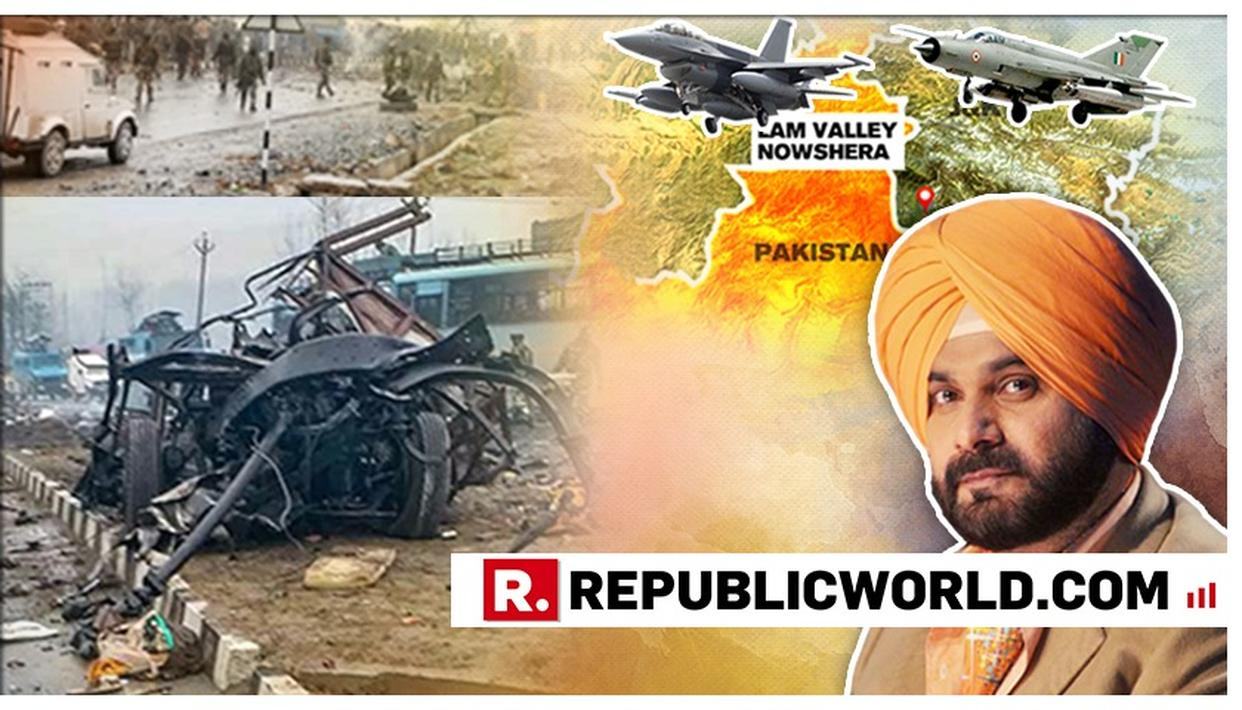 NAVJOT SINGH SIDHU CONTINUES HIS POLITICS ON ARMED FORCES, SAYS 'INTEL FAILURE LED TO PULWAMA ATTACK' AND QUESTIONS THE IMPACT OF IAF'S BALAKOT AIRSTRIKE