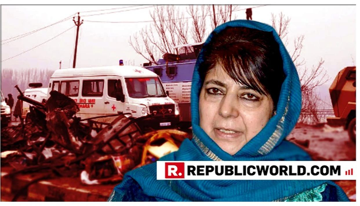 "DEPLORABLE | MEHBOOBA MUFTI INSULTS PULWAMA TERROR ATTACK MARTYRS, BACKS JEM SUICIDE BOMBER BY CALLING HIM ""HOPELESS KASHMIRI"""
