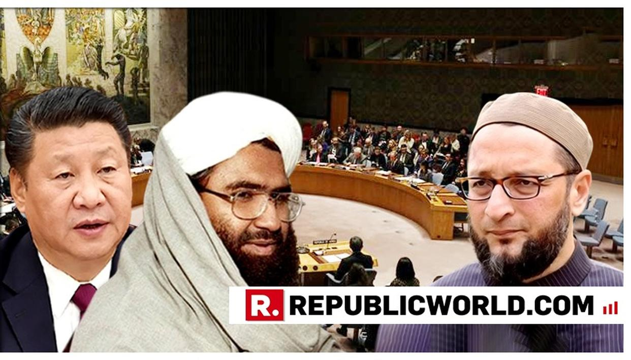 ASADUDDIN OWAISI ATTACKS CENTRE OVER CHINA'S STAND ON AZHAR IN THE UN