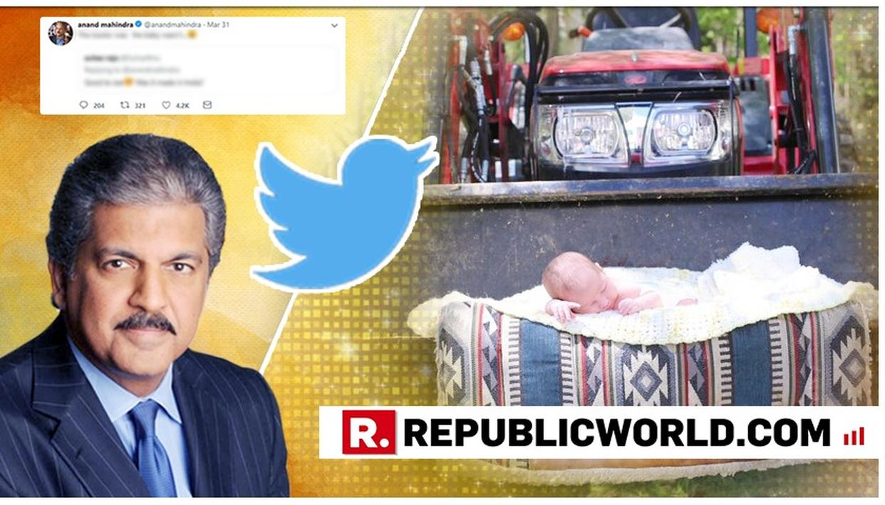 """THE TRACTOR WAS; THE BABY WASN'T"": ANAND MAHINDRA GIVES A COMICAL REPLY TO HIS TWITTER FOLLOWER'S QUESTION"