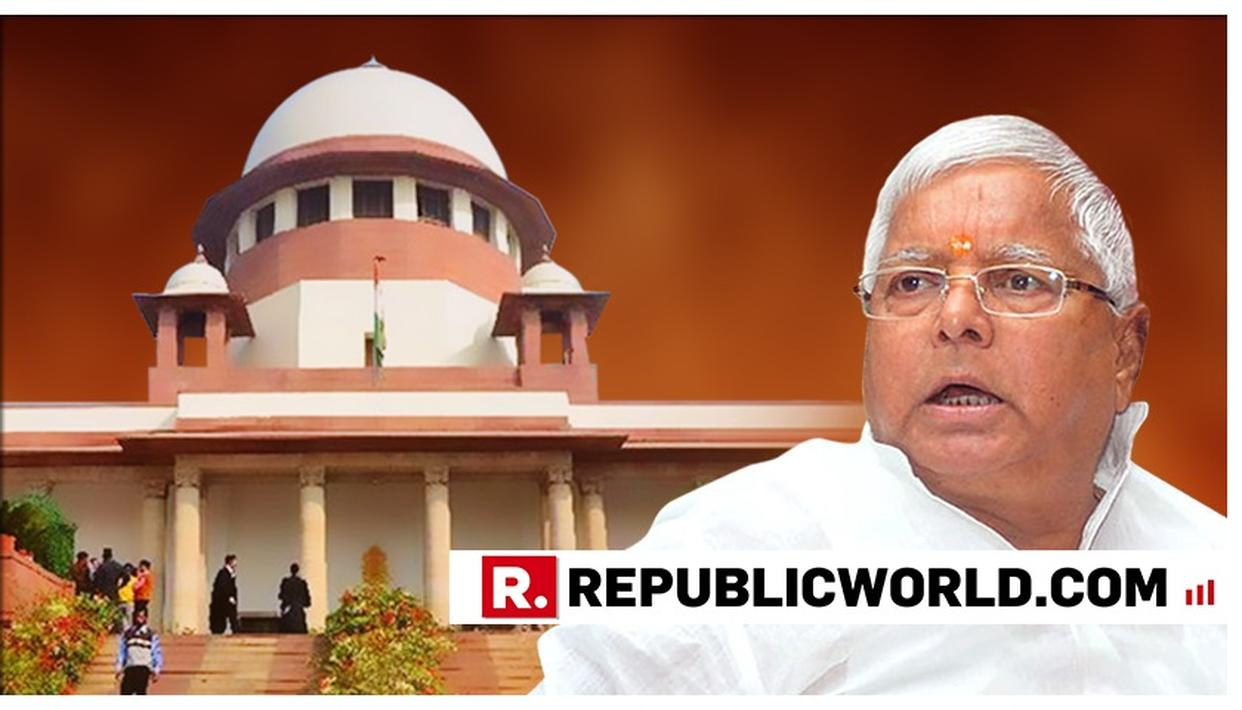 SUPREME COURT GRANTS EARLY HEARING TO LALU PRASAD YADAV ON HIS BAIL PLEA