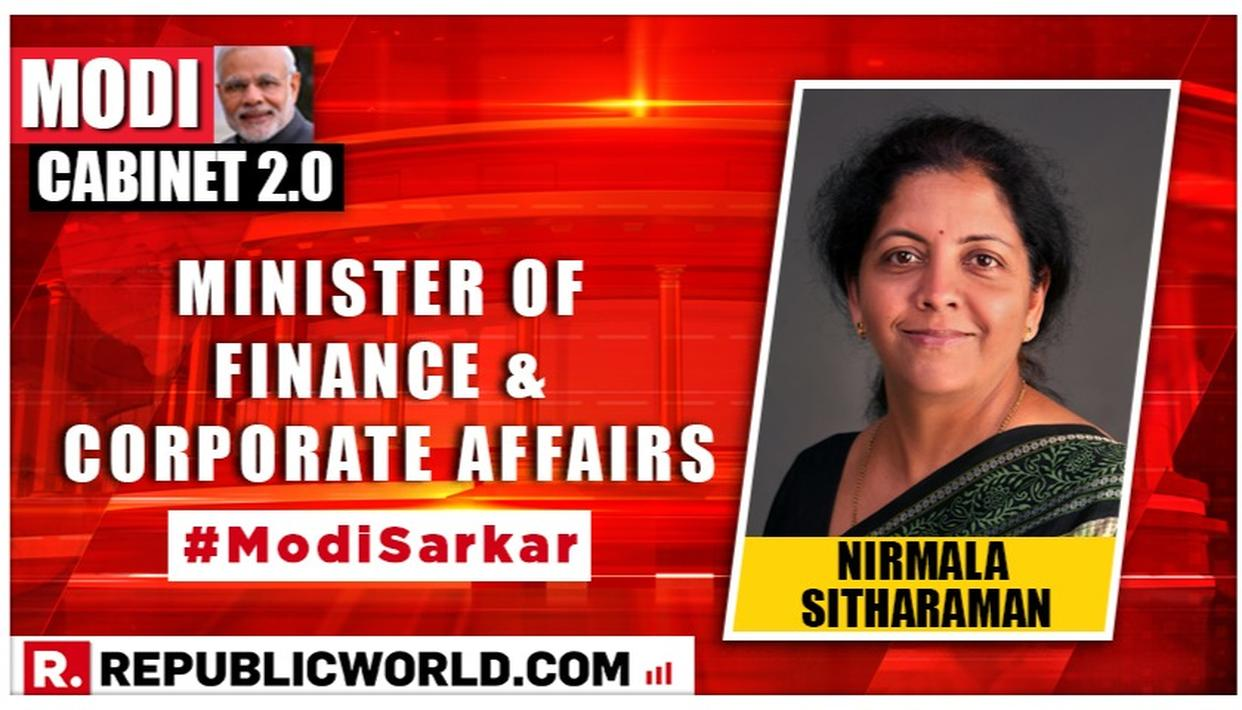 MODI CABINET 2.0: NIRMALA SITHARAMAN IS THE NEW FINANCE MINISTER AND CORPORTATE AFFAIRS MINISTER