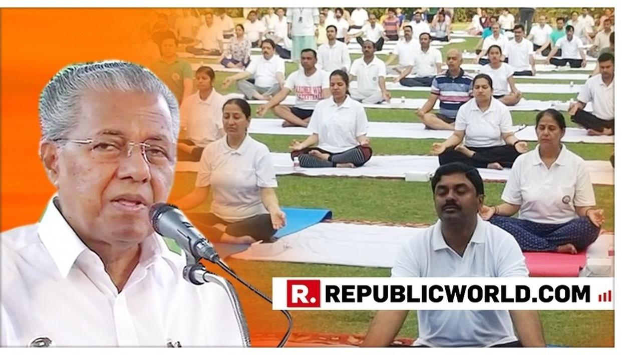 YOGA SHOULD NOT BE MISUNDERSTOOD AS A RELIGIOUS PRACTICE: KERALA CM