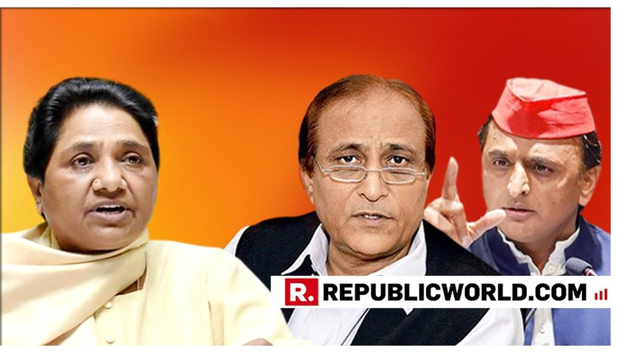 AZAM KHAN LASHES OUT AT MAYAWATI OVER HER 'BAD CONDUCT' CLAIM ON SP
