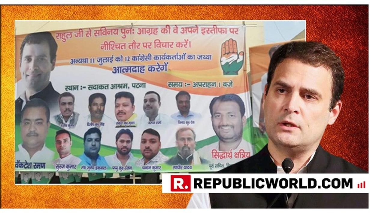 SHOCKING: BIHAR CONGRESS THREATENS 12 WORKERS' SELF-IMMOLATION IF RAHUL GANDHI DOESN'T RE-RECONSIDER HIS RESIGNATION