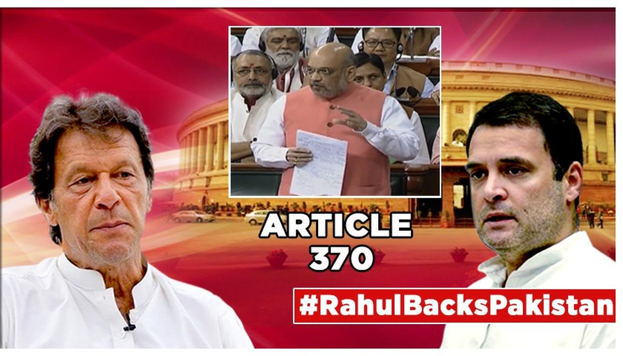 J&K'S ARTICLE 370 SCRAPPED: HOW RAHUL GANDHI'S STAND MIRRORS PAKISTAN'S WORD-FOR-WORD