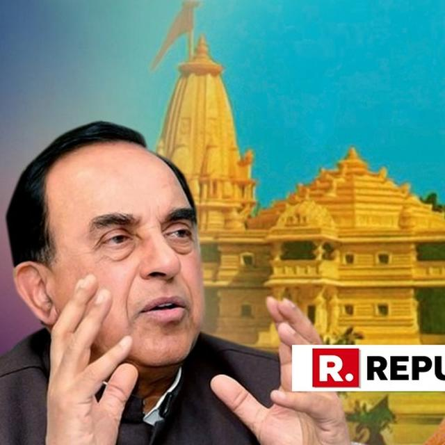 WILL TOPPLE GOVERNMENT IF RAM TEMPLE CONSTRUCTION IS OPPOSED: DR SWAMY