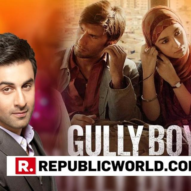 RANBIR KAPOOR BACKED OUT OF 'GULLY BOY' AND THERE IS A RANVEER SINGH CONNECTION TO IT, READ HERE