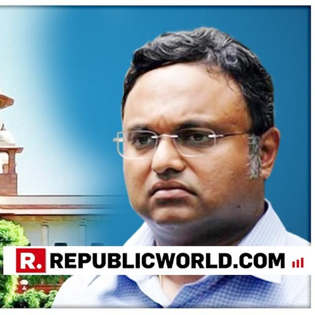 DON'T PLAY AROUND WITH LAW, SC TELLS KARTI; ASKS HIM TO DEPOSIT RS 10 CR FOR TRAVELLING ABROAD