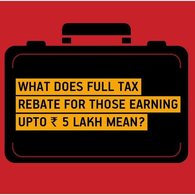 What Does Full Tax Rebate For Those Earning Upto Rs. 5 Lakh Mean?
