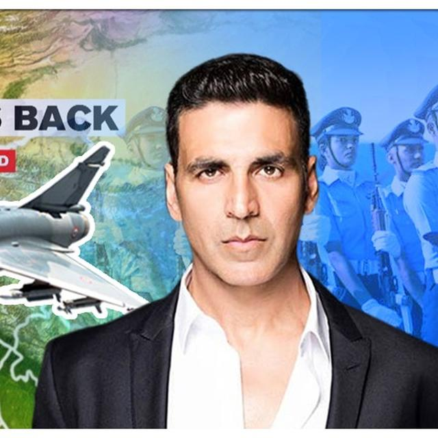 AKSHAY KUMAR LAUDS IAF PILOTS FOR STRIKING JAISH TERROR CAMPS, SAYS, 'GO IN AND ATTACK, QUIET NOT MORE!'