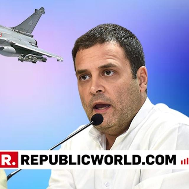 PARALLEL NEGOTIATIONS DELAYED RAFALE DELIVERY; PROBE EVERYBODY INCLUDING PM MODI: RAHUL GANDHI