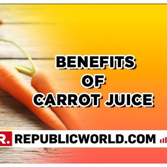CARROT JUICE BENEFITS: 11 REASONS WHY YOU SHOULD INCLUDE CARROT JUICE IN YOUR DIET
