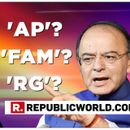 WHO ARE 'RG', 'AP' AND 'FAM'?: ARUN JAITLEY WRITES