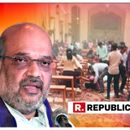 "''INDIA STRONGLY CONDEMNS SUCH ACTS OF TERROR"", SAYS BJP CHIEF AMIT SHAH IN SUPPORT OF SRI LANKA AFTER SERIAL BLASTS"