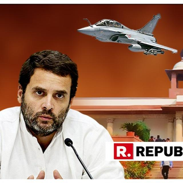 ACCESSED: READ RAHUL GANDHI'S STUNNING 'MADE IN HEAT OF POLITICAL CAMPAIGNING' RAFALE REGRET AFFIDAVIT SUBMITTED IN SUPREME COURT HERE