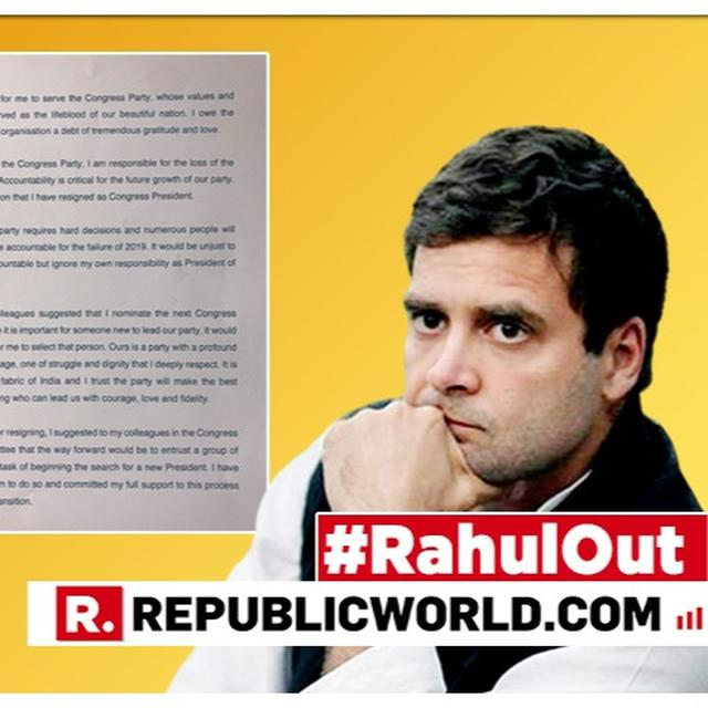 RAHUL GANDHI RESIGNS AS CONGRESS CHIEF, CLAIMS HE 'FOUGHT ENTIRE MACHINERY OF INDIAN STATE, AT TIMES COMPLETELY ALONE'