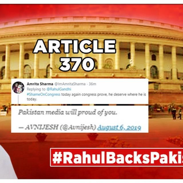 J&K'S ARTICLE 370 SCRAPPED: RAHUL GANDHI PANNED BY NETIZENS FOR STAND ECHOING PAKISTAN