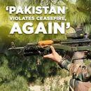 PAKISTAN VIOLATES CEASEFIRE, AGAIN