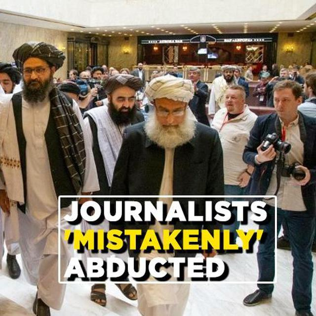 TALIBAN ABDUCTS JOURNALISTS